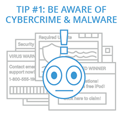 Tip 1: Be Aware of Cybercrime and Malware