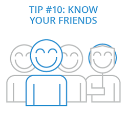 Tip 10: Know Your Friends