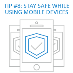 Tip 8: Stay Safe While Using Mobile Devices