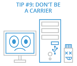 Tip 9: Don't Be a Carrier